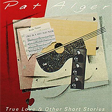 Album Cover of Pat Alger - True Love & Other Short Stories