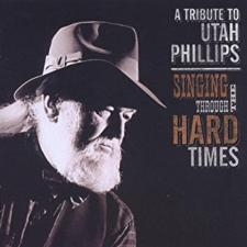 Album cover for A Tribute To Utah Phillips - Singing Through The Hard Times