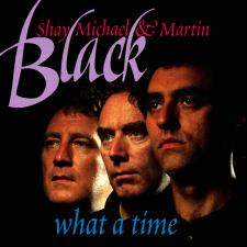 Album Cover of Shay, Michael & Martin Black - What a Time